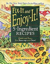 Fix-It and Enjoy-It 5-Ingredient Recipes: Quick and Easy-For Stove-Top and Oven!