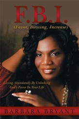 F.B.I. (Favor, Blessing, Increase): Living Abundantly By Unlocking Gods Favor In Your Life - eBook