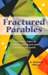 Fractured Parables: And Other Tales to Lighten the Heart and Quicken the Spirit