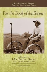 For the Good of the Farmer: A Biography of John Harrison Skinner, Dean of Purdue Agriculture - eBook