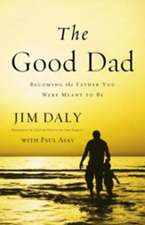 The Good Dad: Becoming the Father You Were Meant to Be - eBook