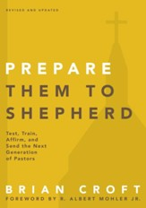 Prepare Them to Shepherd: Test, Train, Affirm, and Send the Next Generation of Pastors - eBook