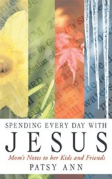 Spending Every Day With Jesus: Mom's Notes to her Kids and Friends - eBook
