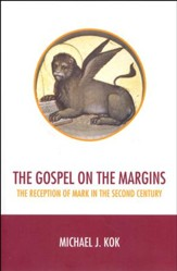 The Gospel on the Margins: Reception of Mark in the Second Century