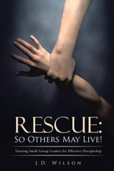 Rescue: So Others May Live!: Training Small Group Leaders for Effective Discipleship - eBook