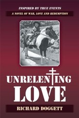 Unrelenting Love: A Novel of War, Love and Redemption - eBook