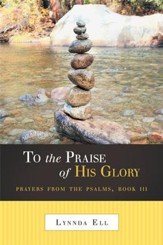 To the Praise of His Glory: Prayers from the Psalms, Book III - eBook
