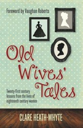Old Wives Tales: Twenty-first century lessons from the lives of eighteenth century women - eBook