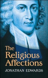 The Religious Affections [Jonathan Edwards, 2013]
