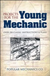 Projects for the Young Mechanic: Over 100 Classic Instructions & Plans