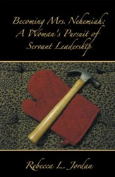 Becoming Mrs. Nehemiah: A Woman's Pursuit of Servant Leadership - eBook
