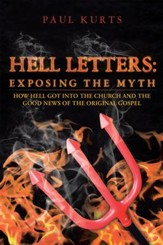 HELL LETTERS: Exposing the Myth: How Hell Got Into The Church And The Good News Of The Original Gospel - eBook