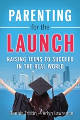 Parenting for the Launch: Raising Teens to Succeed in the Real World - eBook