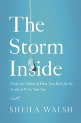 The Storm Inside: Trade the Chaos of How You Feel for the Truth of Who You Are - eBook