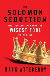 The Solomon Seduction: What You Can Learn from the Wisest Fool in the Bible - eBook