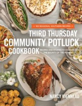 The Third Thursday Community Potluck Cookbook: Recipes and Stories to Celebrate the Bounty of the Moment - eBook