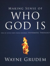 Making Sense of Who God Is: One of Seven Parts from Grudem's Systematic Theology