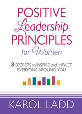 Positive Leadership Principles for Women: 8 Secrets to Inspire and Impact Everyone Around You - eBook