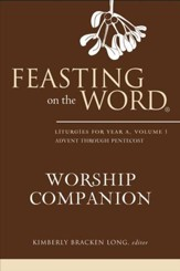 Feasting on the Word Worship Companion: Liturgies for Year A, Volume 1 - eBook