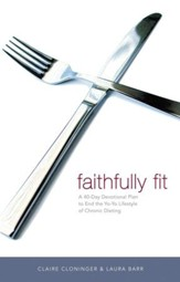 Faithfully Fit: A 40-Day Devotional Plan to End the Yo-Yo Lifestyle of Chronic Dieting - eBook