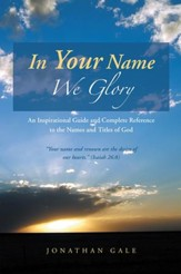 In Your Name We Glory: An Inspirational Guide and Complete Reference to the Names and Titles of God - eBook