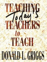 Teaching Today's Teachers to Teach Revised Edition