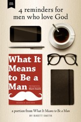 4 Reminders for Men Who Love God: A Portion from What it Means to be a Man / Adapted - eBook
