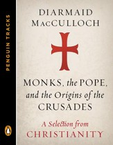 Monks, the Pope, and the Origins of the Crusades: A Selection from Christianity (Penguin Tracks) - eBook
