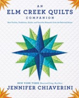 An Elm Creek Quilts Companion: New Fiction, Traditions, Quilts, and Favorite Moments from the Beloved Series - eBook