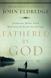 Fathered by God: Learning What Your Dad Could Never Teach You - eBook