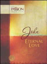 The Passion Translation: John - Eternal Love