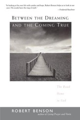 Between the Dreaming and the Coming True: The Road Home to God - eBook