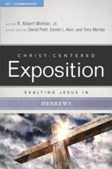 Christ-Centered Exposition Commentary: Exalting Jesus in Hebrews