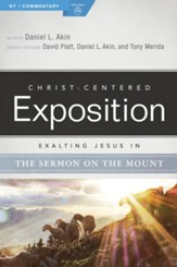Christ-Centered Exposition Commentary: Exalting Jesus in the Sermon on the Mount