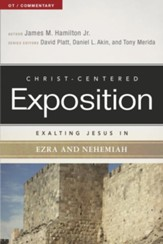 Christ-Centered Exposition Commentary: Exalting Jesus in Ezra and Nehemiah