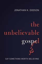 The Unbelievable Gospel: Say Something Worth Believing - eBook