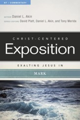 Christ-Centered Exposition Commentary: Exalting Jesus in Mark