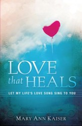 Love That Heals: Let My Life's Love Song Sing to You - eBook