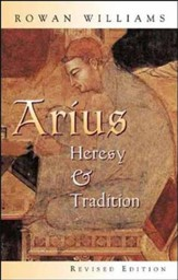 Arius: Heresy & Tradition, Revised