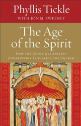 Age of the Spirit, The: How the Ghost of an Ancient Controversy Is Shaping the Church - eBook