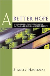 Better Hope, A: Resources for a Church Confronting Capitalism, Democracy, and Postmodernity - eBook