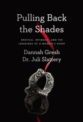 Pulling Back the Shades: Erotica, Intimacy, and the Longings of a Woman's Heart / New edition - eBook