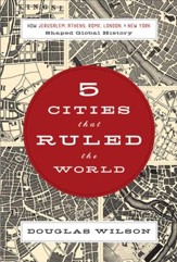 Five Cities that Ruled the World: How Jerusalem, Athens, Rome, London, and New York Shaped Global History - eBook