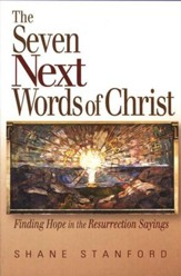The Seven Next Words of Christ: Finding Hope in Resurrection Sayings