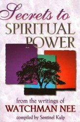 Secrets to Spiritual Power, from the writings of  Watchman Nee