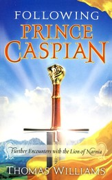 Following Prince Caspian: Further Encounters with the Lion of Narnia - eBook