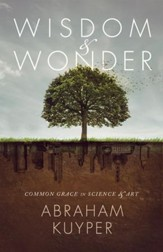 Wisdom & Wonder: Common Grace in Science & Art