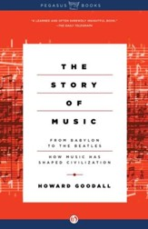 The Story of Music: From Babylon to the Beatles: How Music Has Shaped Civilization - eBook