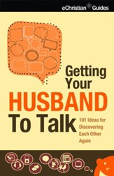 Getting Your Husband to Talk: 101 Ideas for Discovering Each Other Again - eBook