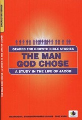 The Man God Chose: A Study in the Life of Jacob, A Geared for Growth Bible Study